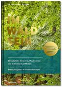 Im Wald sein: Die natürliche Antwort auf Psychostress und Zivilisationskrankheiten