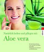 Natürlich heilen und pflegen mit Aloe vera