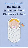 Die Kunst, in Deutschland Kinder zu haben