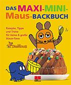 Das MAXI-MINI-Maus-Backbuch