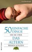 50 einfache Dinge, die Sie über das Altern wissen sollten