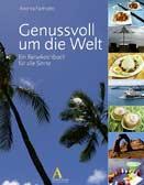 Genussvoll um die Welt: Ein Reisekochbuch für alle Sinne